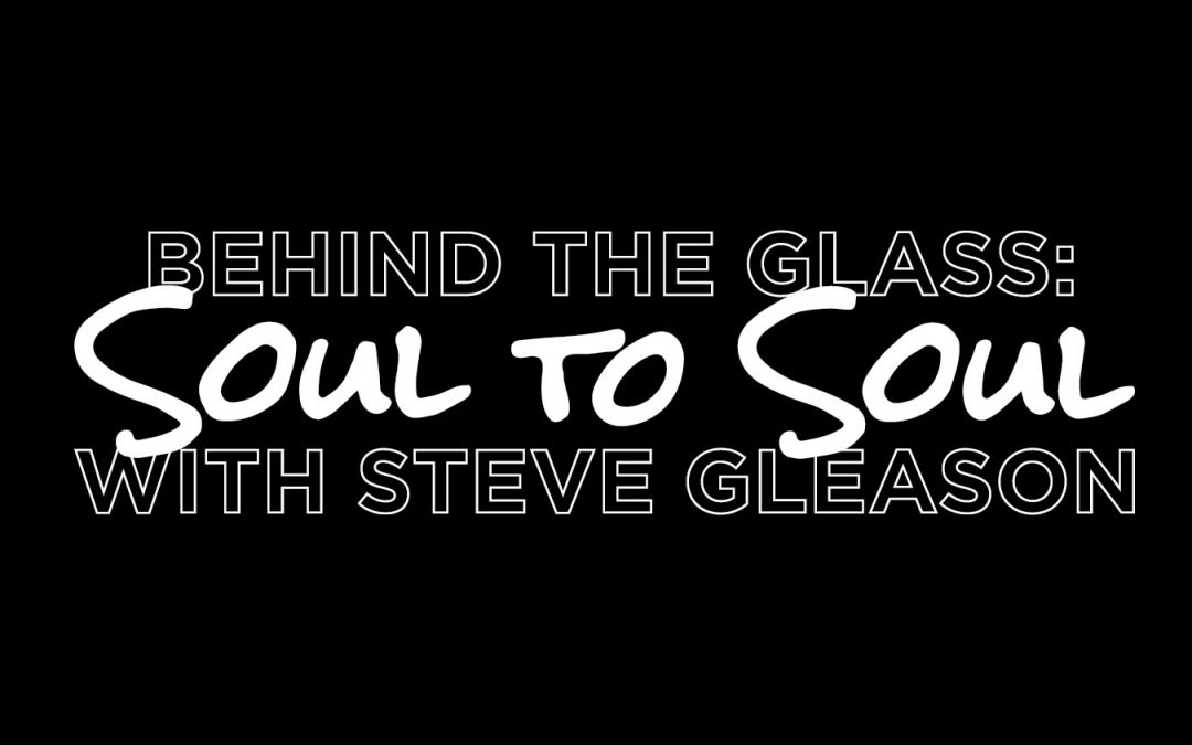 Behind the Glass: Soul to Soul with Steve Gleason